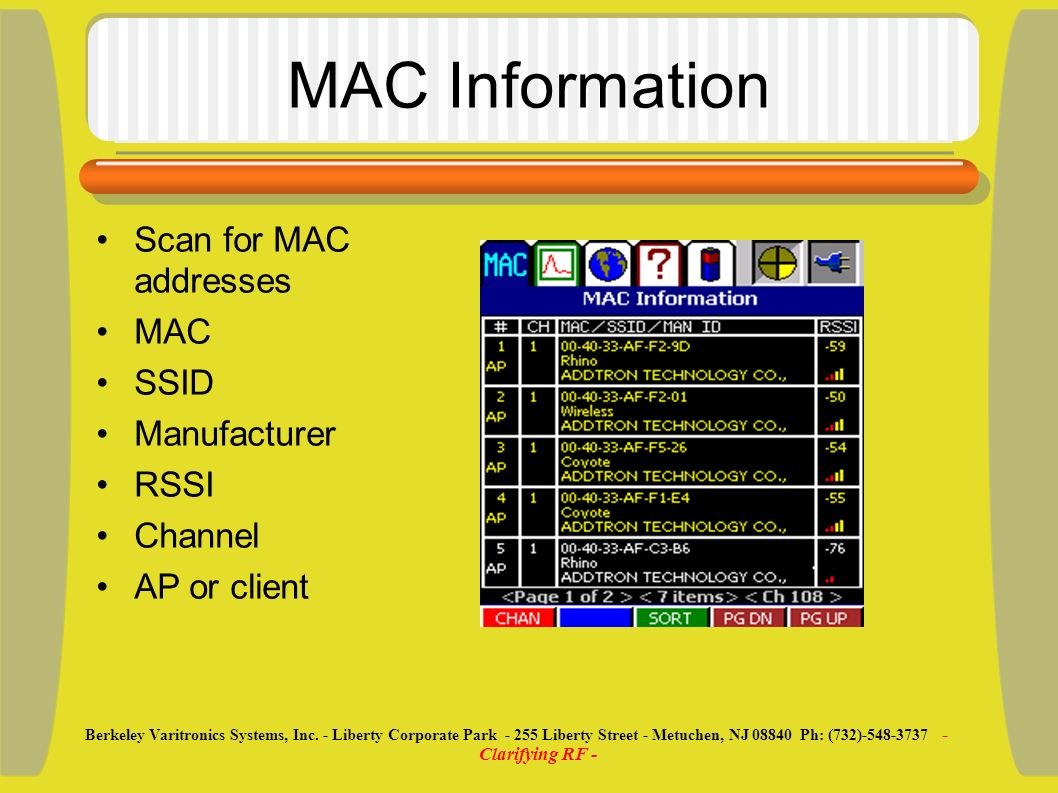 MAC Information Scan for MAC addresses MAC SSID Manufacturer RSSI Channel AP or client Berkeley Varitronics Systems, Inc. - Liberty Corporate Park - 2