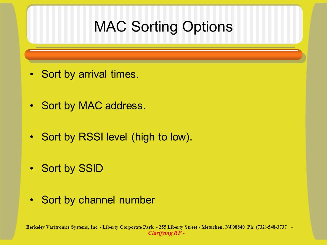 MAC Sorting Options Sort by arrival times. Sort by MAC address. Sort by RSSI level (high to low). Sort by SSID Sort by channel number Berkeley Varitro