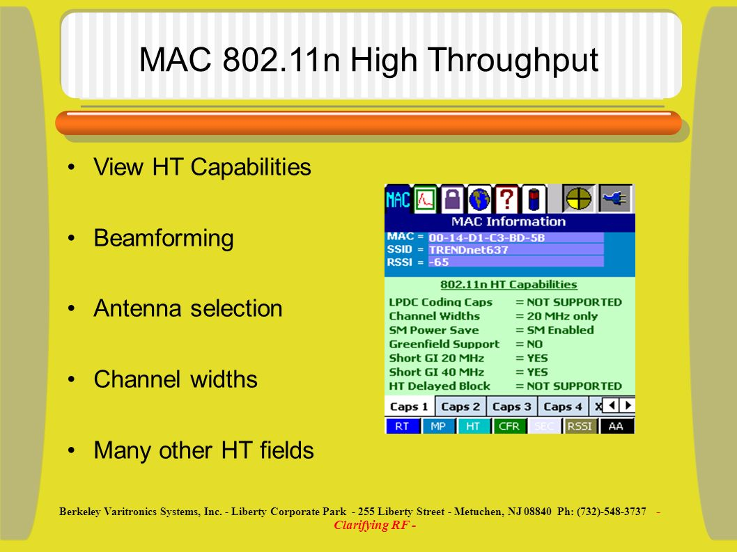 MAC 802.11n High Throughput View HT Capabilities Beamforming Antenna selection Channel widths Many other HT fields Berkeley Varitronics Systems, Inc.