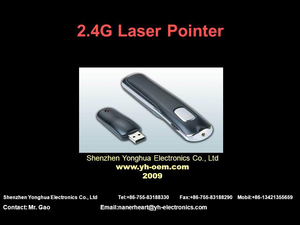2.4G Laser Pointer Shenzhen Yonghua Electronics Co., Ltd www.yh-oem.com 2009 Shenzhen Yonghua Electronics Co., Ltd Tel:+86-755-83188330 Fax:+86-755-83