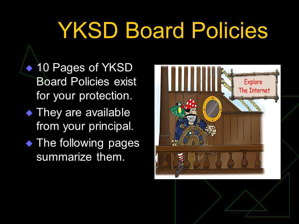 YKSD Board Policies 10 Pages of YKSD Board Policies exist for your protection. They are available from your principal. The following pages summarize t