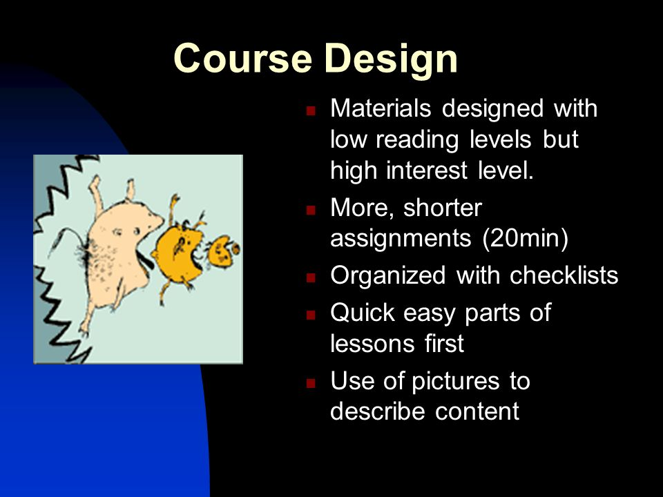 Course Design Materials designed with low reading levels but high interest level.