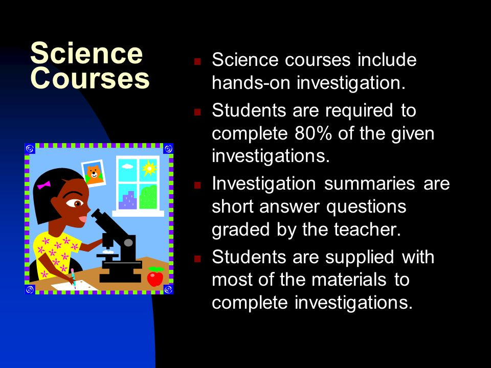 Science Courses Science courses include hands-on investigation.