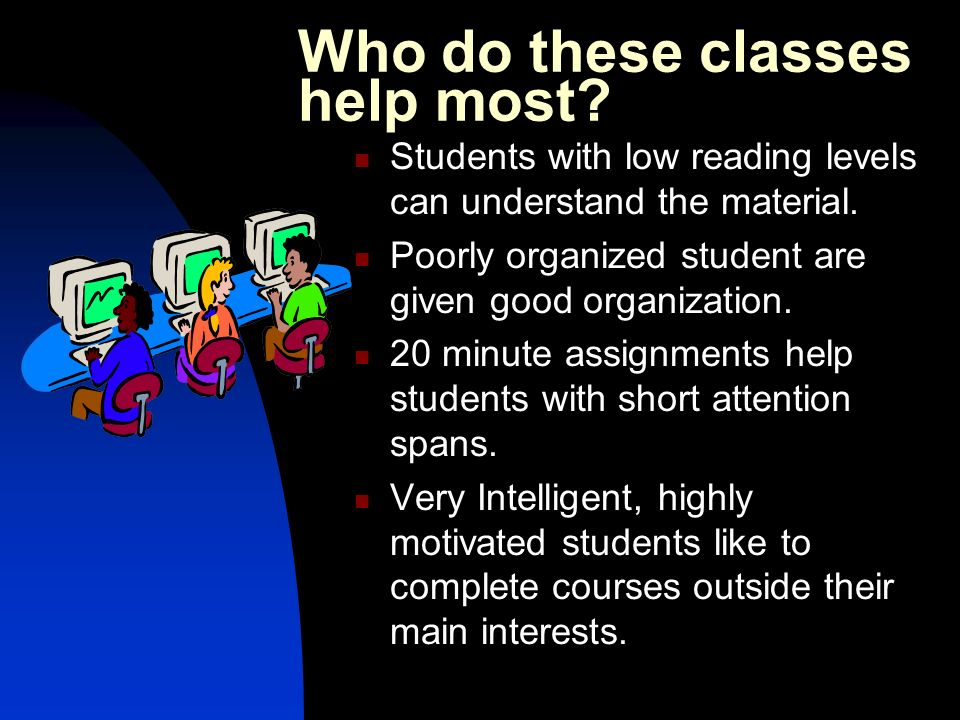 Who do these classes help most. Students with low reading levels can understand the material.