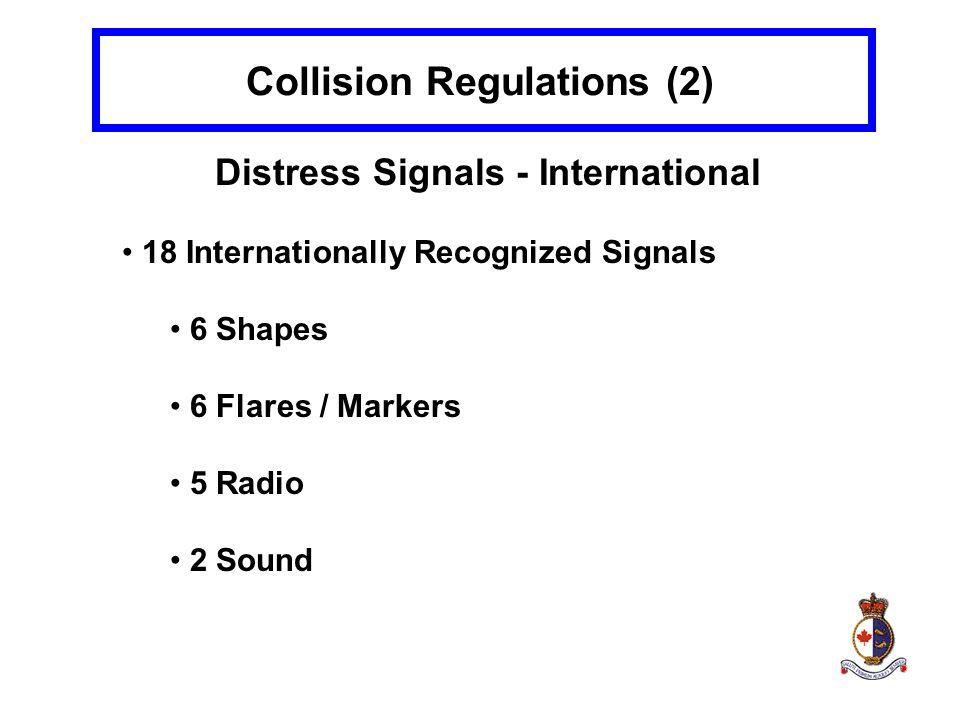 Collision Regulations (2) Distress Signals - International 18 Internationally Recognized Signals 6 Shapes 6 Flares / Markers 5 Radio 2 Sound