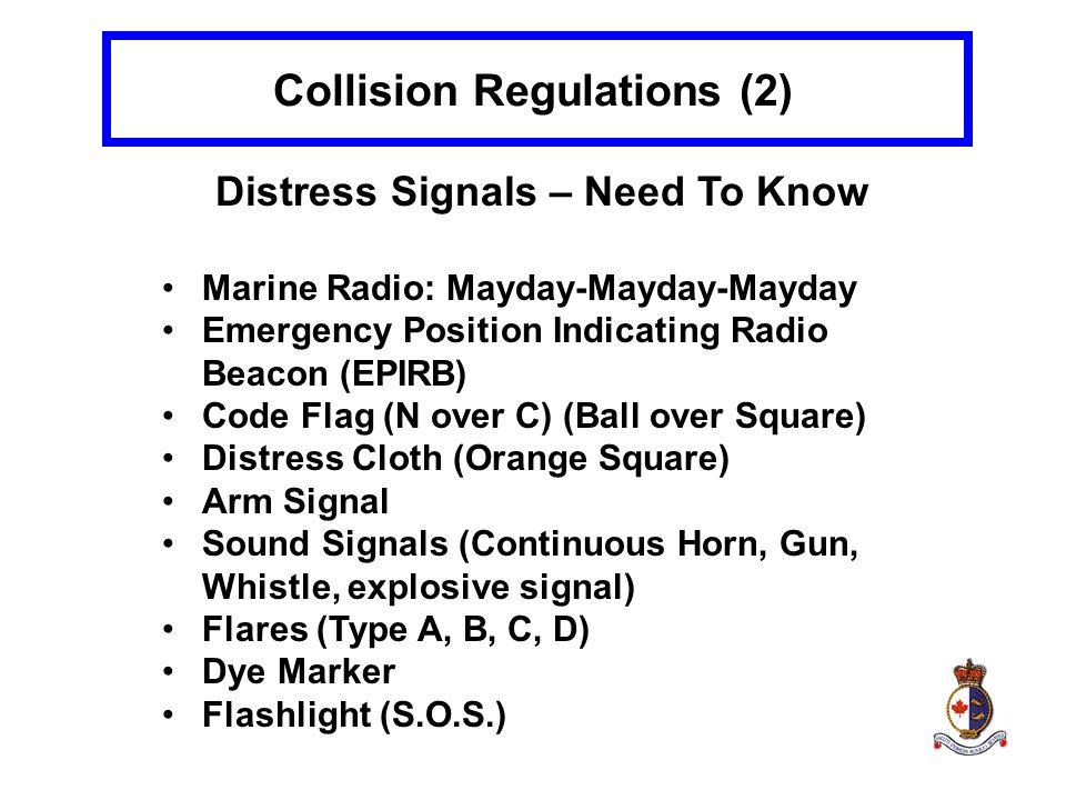 Collision Regulations (2) Distress Signals – Need To Know Marine Radio: Mayday-Mayday-Mayday Emergency Position Indicating Radio Beacon (EPIRB) Code F
