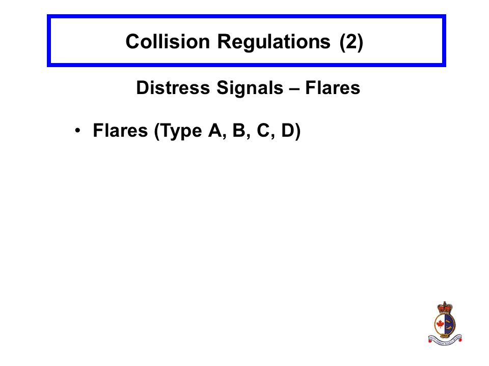 Collision Regulations (2) Distress Signals – Flares Flares (Type A, B, C, D)