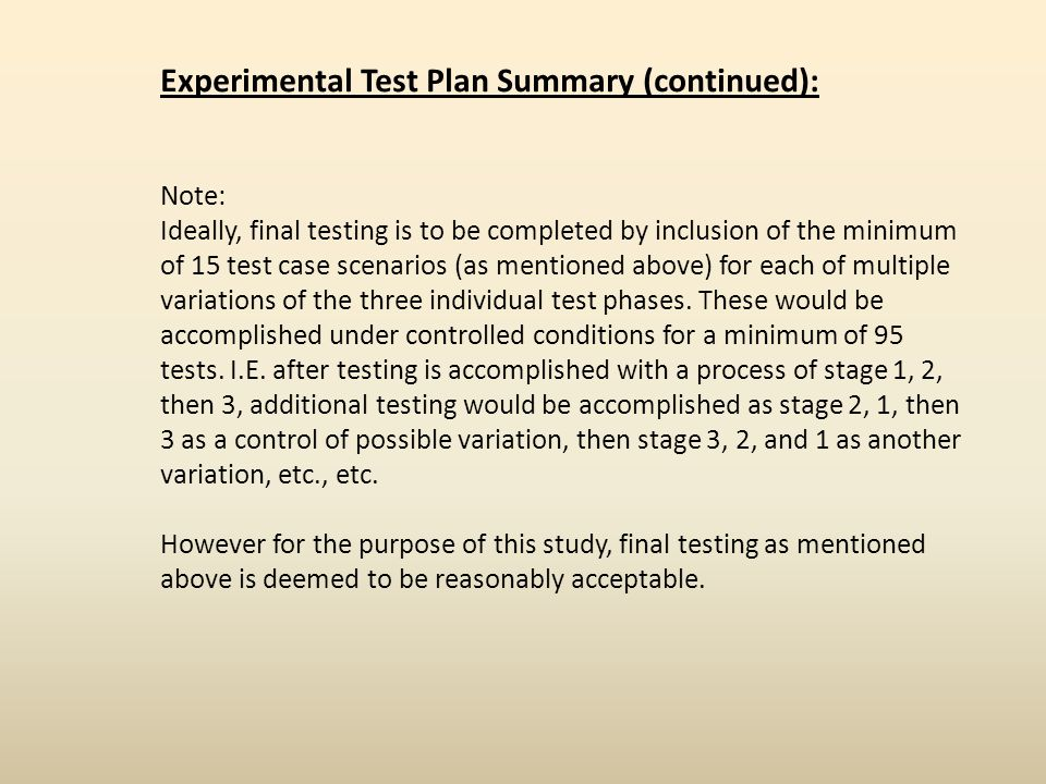 Experimental Test Plan Summary (continued): Note: Ideally, final testing is to be completed by inclusion of the minimum of 15 test case scenarios (as