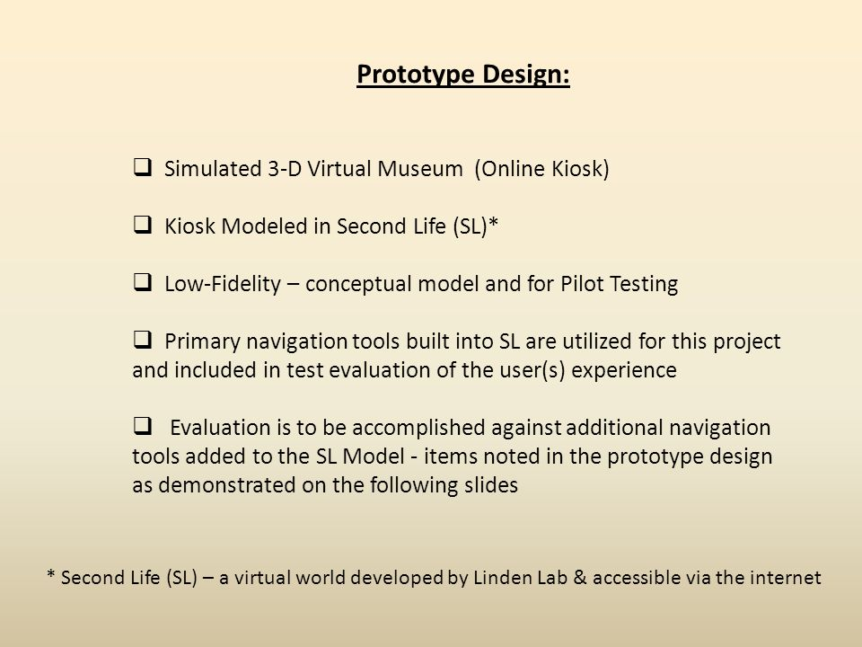 Prototype Design: Simulated 3-D Virtual Museum (Online Kiosk) Kiosk Modeled in Second Life (SL)* Low-Fidelity – conceptual model and for Pilot Testing