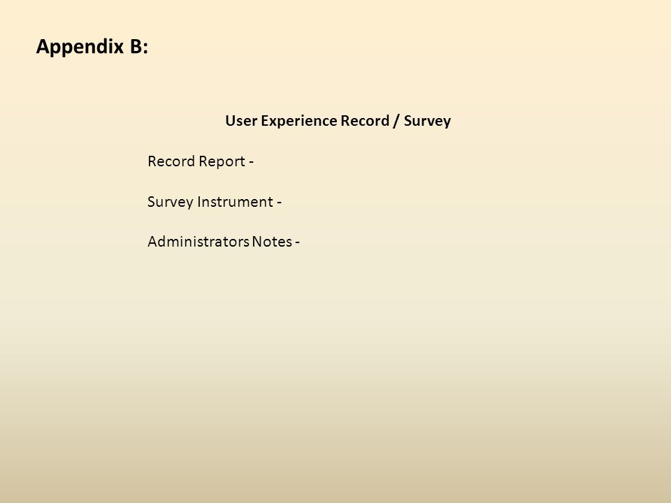 User Experience Record / Survey Record Report - Survey Instrument - Administrators Notes - Appendix B: