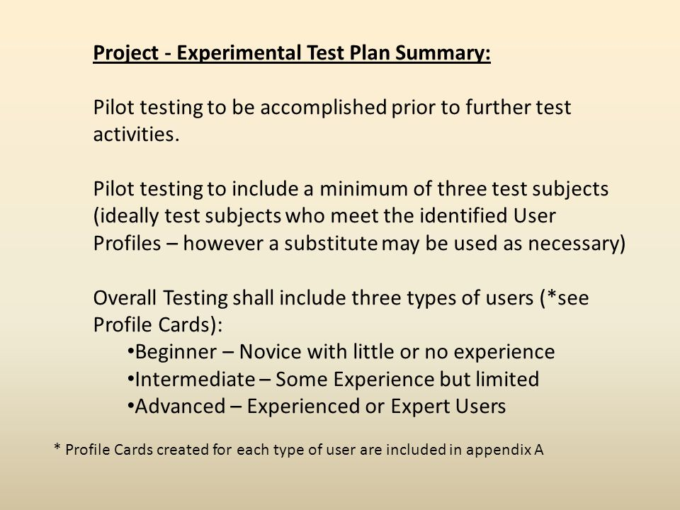 Project - Experimental Test Plan Summary: Pilot testing to be accomplished prior to further test activities. Pilot testing to include a minimum of thr
