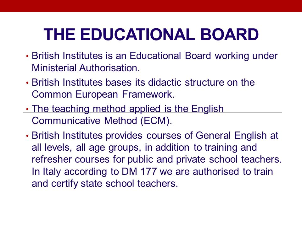 THE EDUCATIONAL BOARD British Institutes is an Educational Board working under Ministerial Authorisation. British Institutes bases its didactic struct