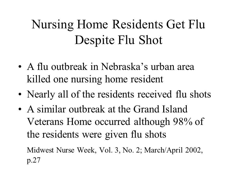 Nursing Home Residents Get Flu Despite Flu Shot A flu outbreak in Nebraskas urban area killed one nursing home resident Nearly all of the residents re