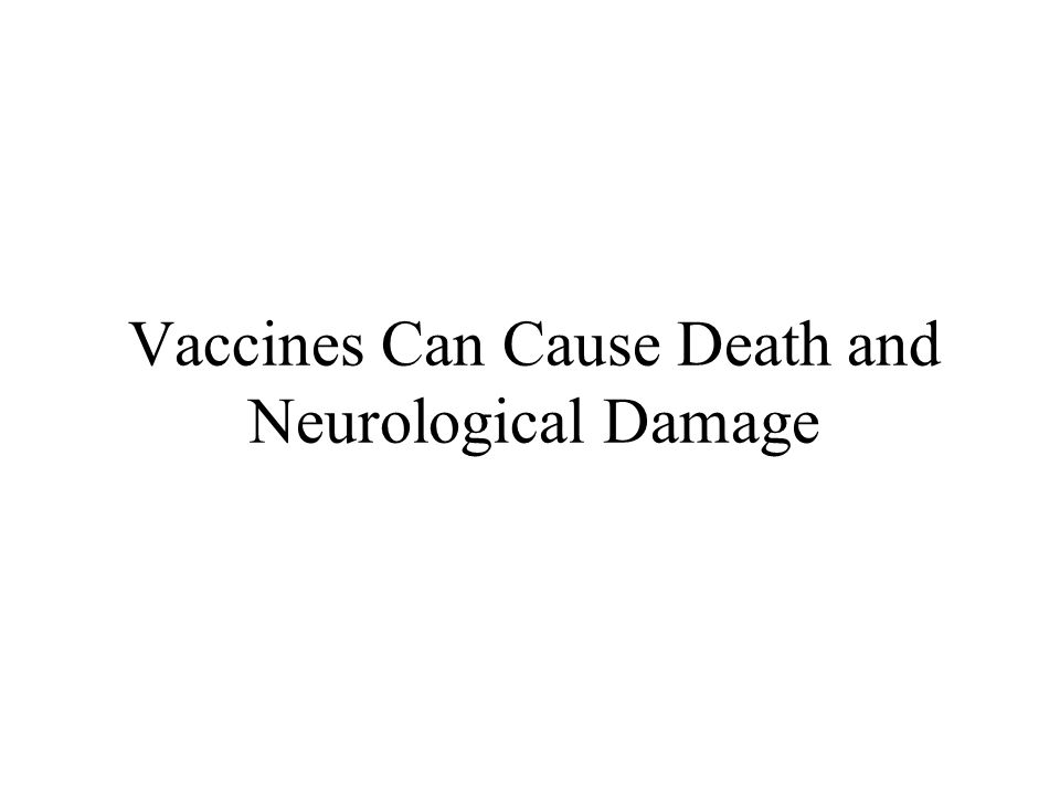 Vaccines Can Cause Death and Neurological Damage
