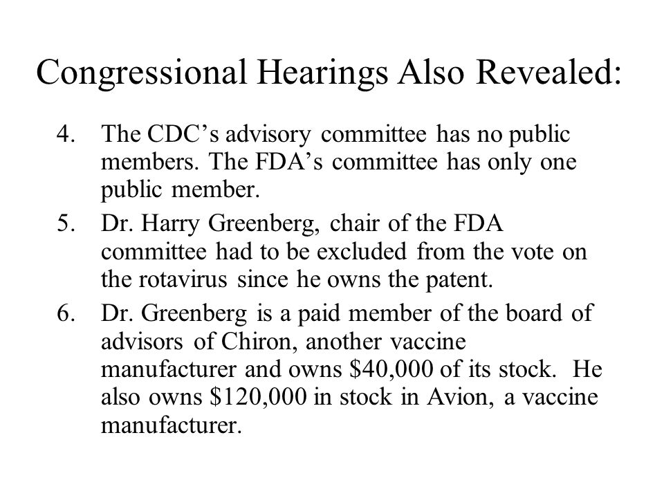 4.The CDCs advisory committee has no public members. The FDAs committee has only one public member. 5.Dr. Harry Greenberg, chair of the FDA committee