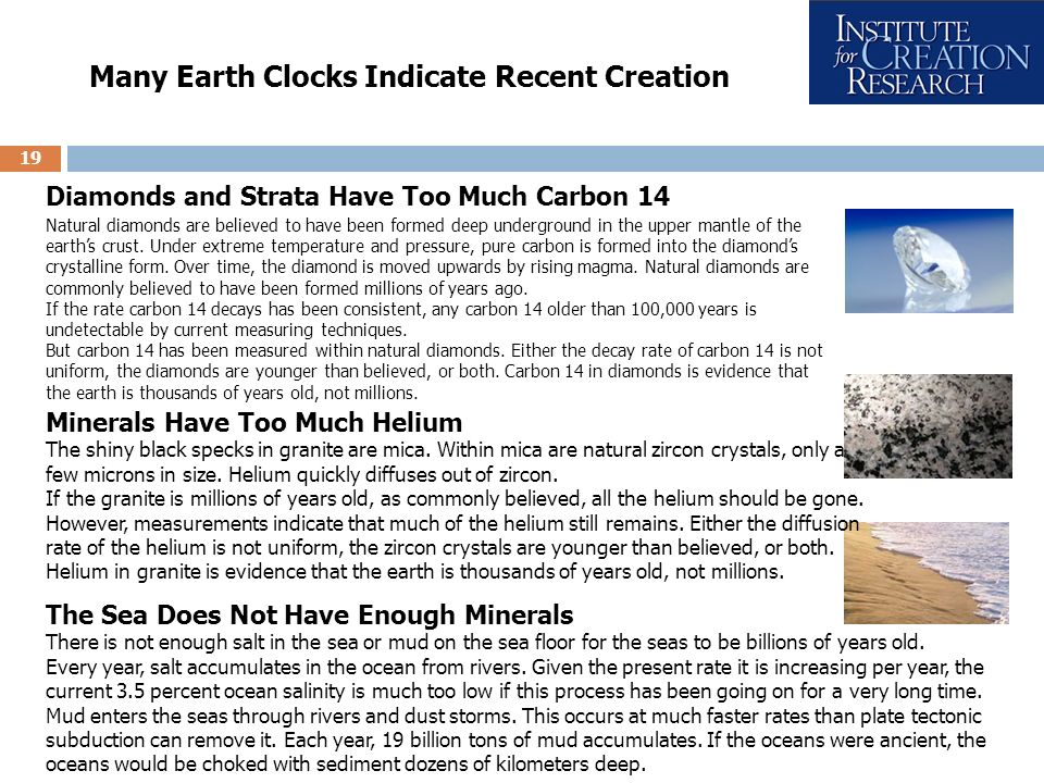 19 Many Earth Clocks Indicate Recent Creation Natural diamonds are believed to have been formed deep underground in the upper mantle of the earths cru