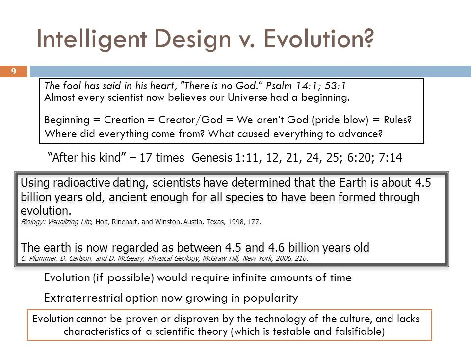 Intelligent Design v. Evolution? 9 Evolution (if possible) would require infinite amounts of time Extraterrestrial option now growing in popularity Us
