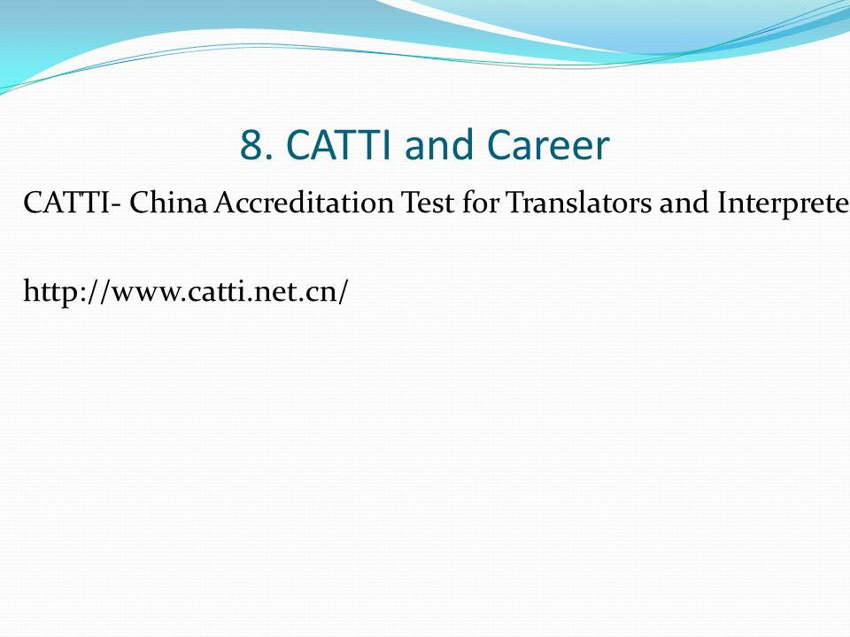 8. CATTI and Career CATTI- China Accreditation Test for Translators and Interpreters http://www.catti.net.cn/