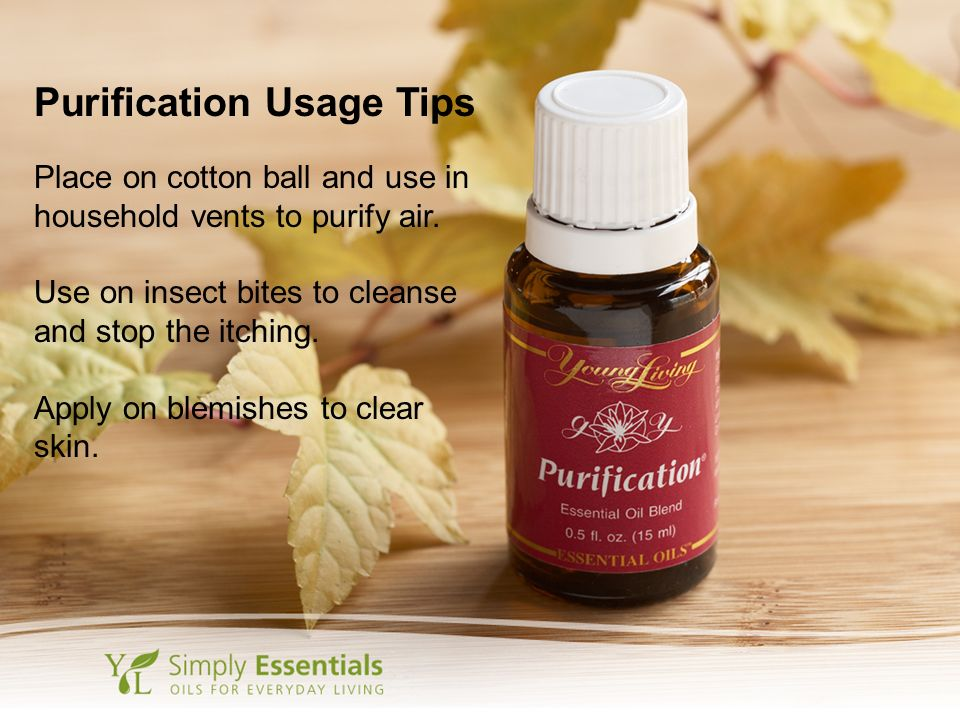 Purification Usage Tips Place on cotton ball and use in household vents to purify air. Use on insect bites to cleanse and stop the itching. Apply on b