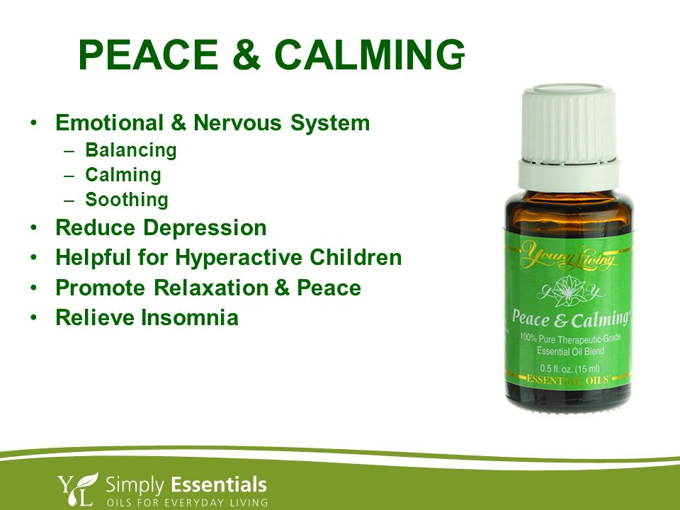 PEACE & CALMING Emotional & Nervous System –Balancing –Calming –Soothing Reduce Depression Helpful for Hyperactive Children Promote Relaxation & Peace