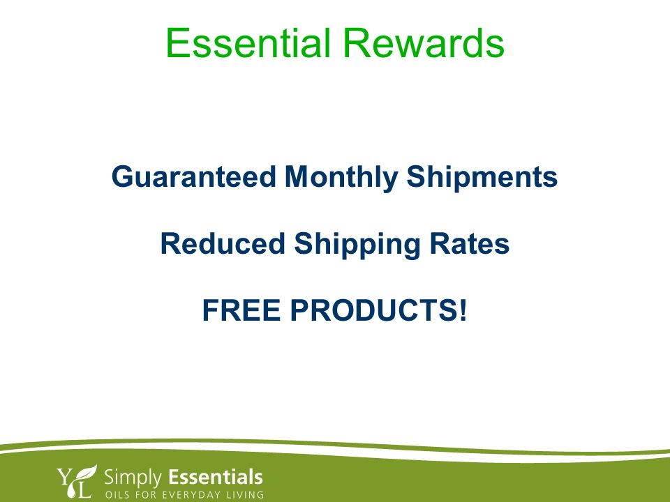 Essential Rewards Guaranteed Monthly Shipments Reduced Shipping Rates FREE PRODUCTS!
