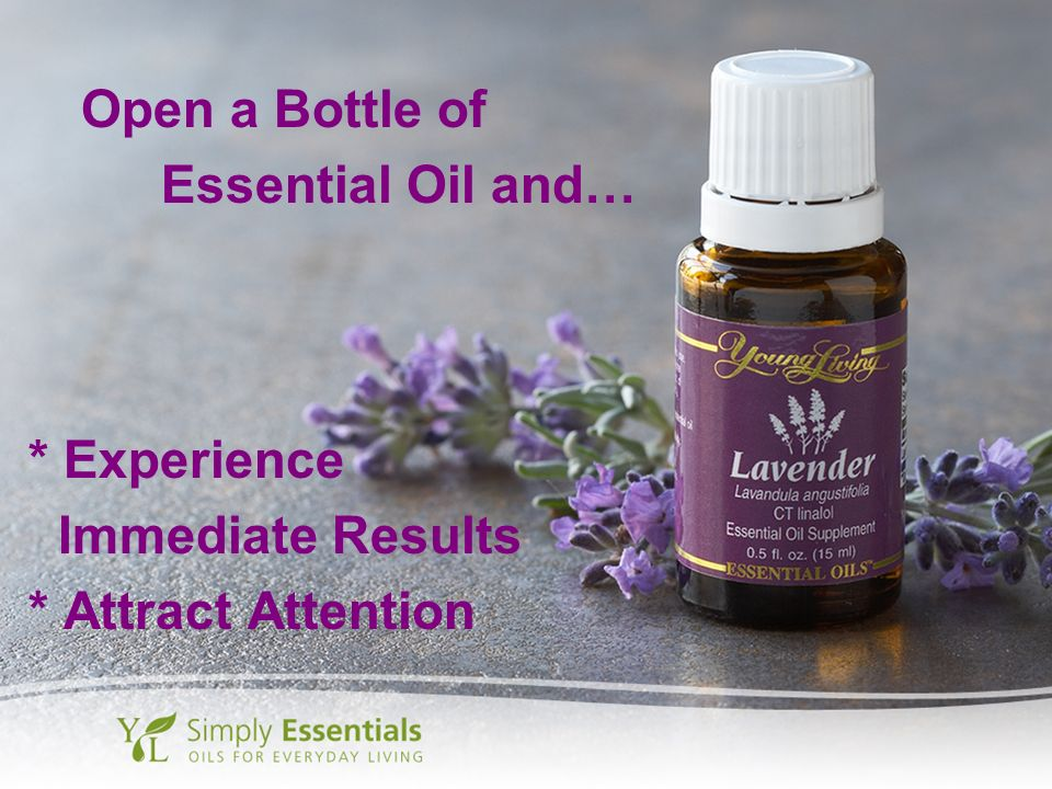 * Experience Immediate Results * Attract Attention Open a Bottle of Essential Oil and…