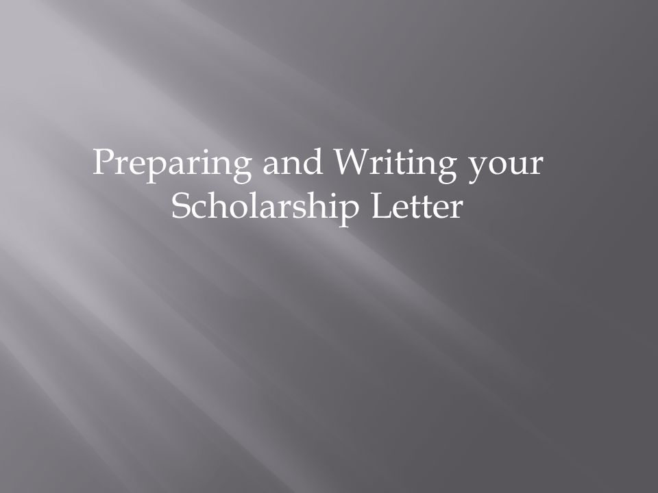 Preparing and Writing your Scholarship Letter