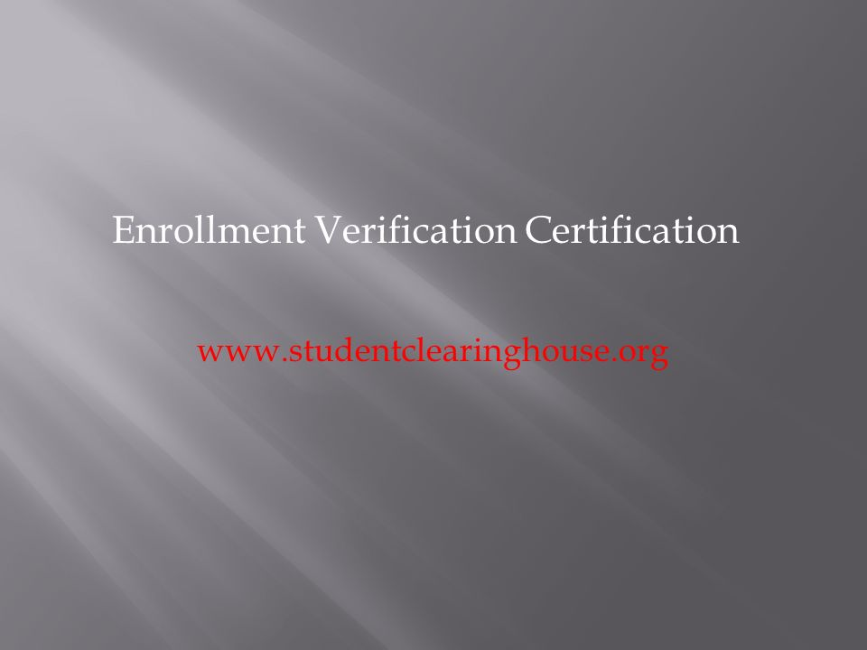 Enrollment Verification Certification www.studentclearinghouse.org