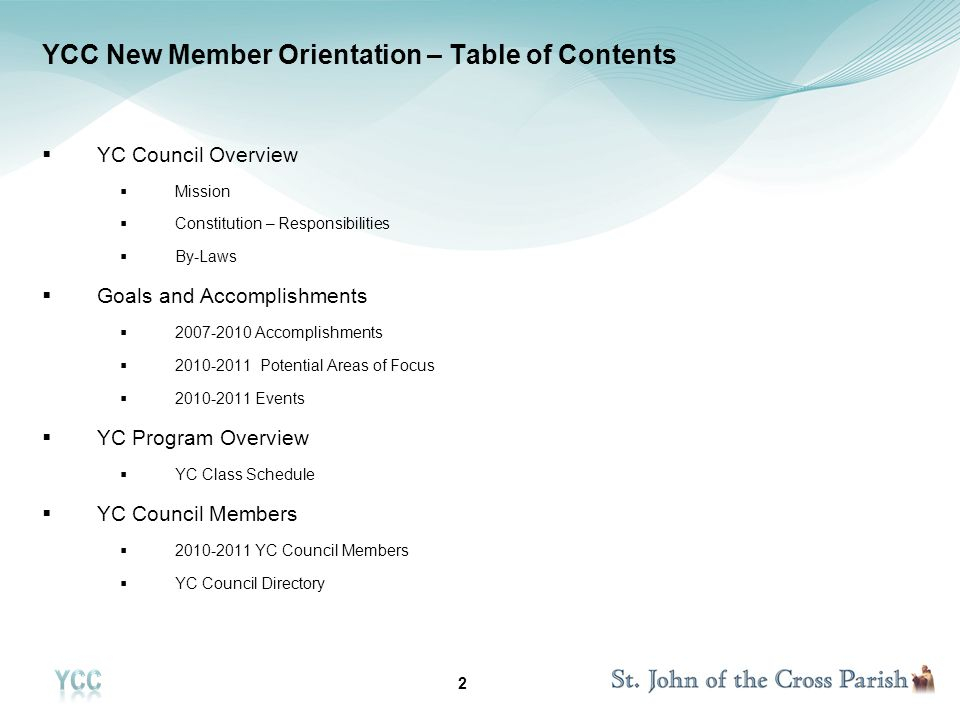 2 YCC New Member Orientation – Table of Contents YC Council Overview Mission Constitution – Responsibilities By-Laws Goals and Accomplishments Accomplishments Potential Areas of Focus Events YC Program Overview YC Class Schedule YC Council Members YC Council Members YC Council Directory