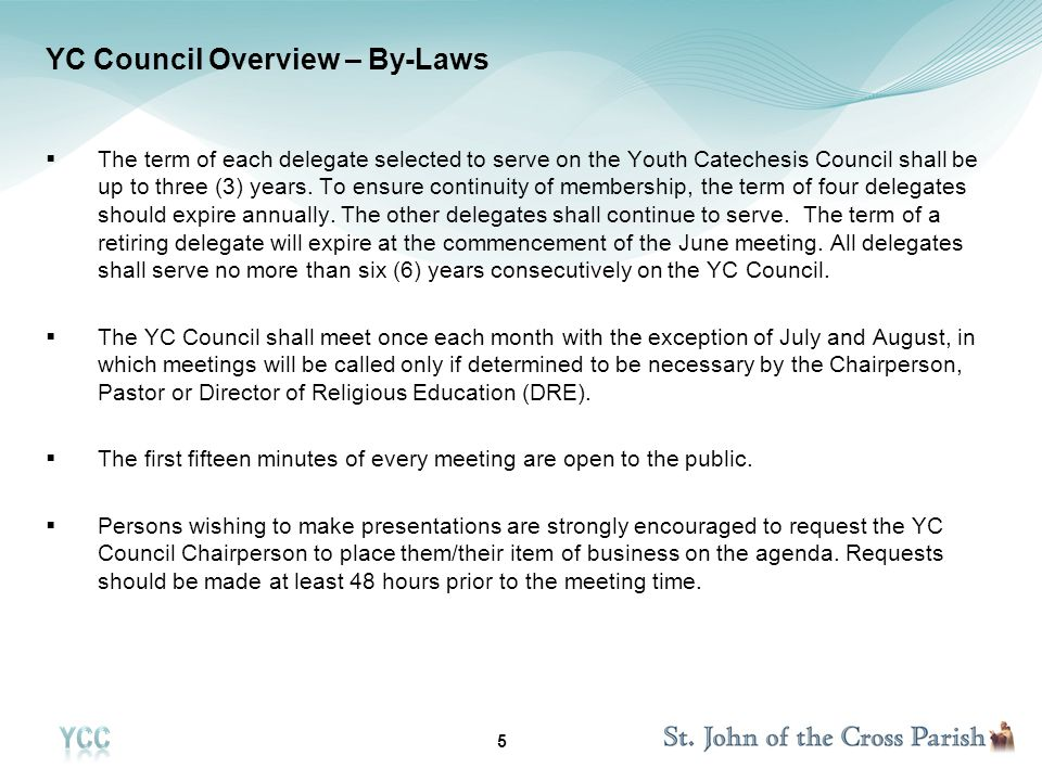 5 YC Council Overview – By-Laws The term of each delegate selected to serve on the Youth Catechesis Council shall be up to three (3) years.