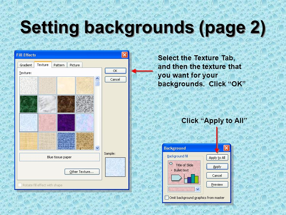 Setting backgrounds (page 2) Select the Texture Tab, and then the texture that you want for your backgrounds.