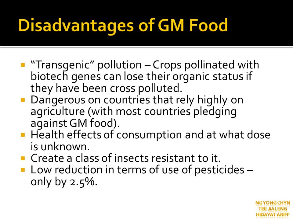 Transgenic pollution – Crops pollinated with biotech genes can lose their organic status if they have been cross polluted. Dangerous on countries that
