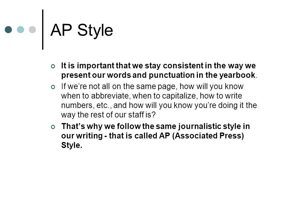 AP Style It is important that we stay consistent in the way we present our words and punctuation in the yearbook. If were not all on the same page, ho