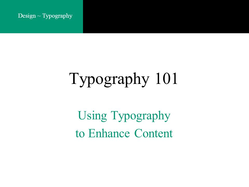 Design ~ Typography Typography 101 Using Typography to Enhance Content