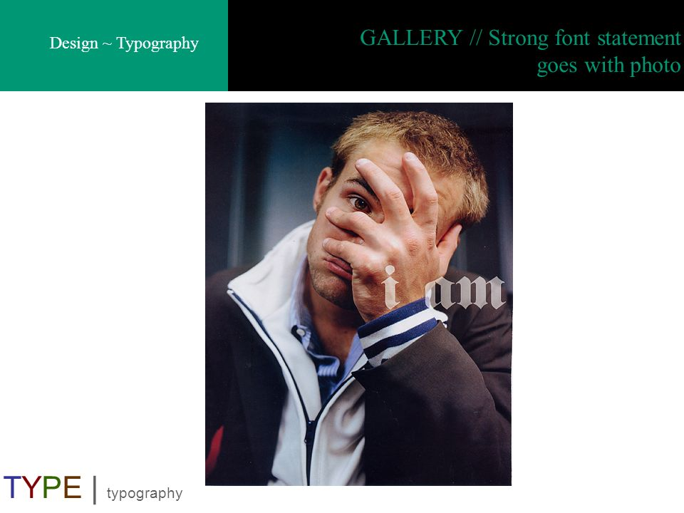 Design ~ Typography TYPE | typography GALLERY // Strong font statement goes with photo
