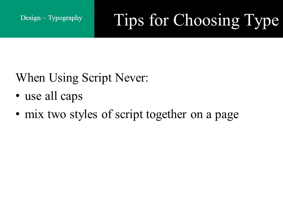 Design ~ Typography Tips for Choosing Type When Using Script Never: use all caps mix two styles of script together on a page