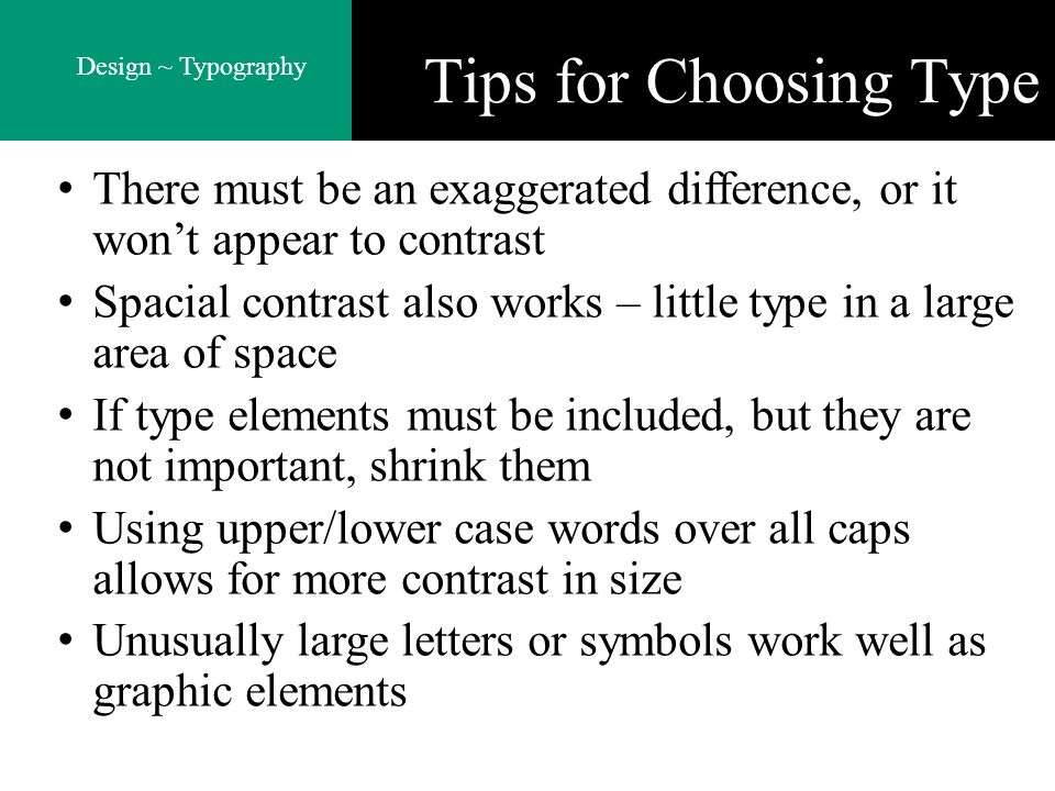 Design ~ Typography Tips for Choosing Type There must be an exaggerated difference, or it wont appear to contrast Spacial contrast also works – little