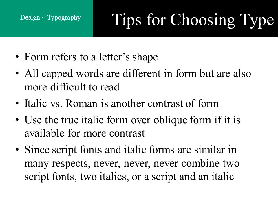 Design ~ Typography Tips for Choosing Type Form refers to a letters shape All capped words are different in form but are also more difficult to read I