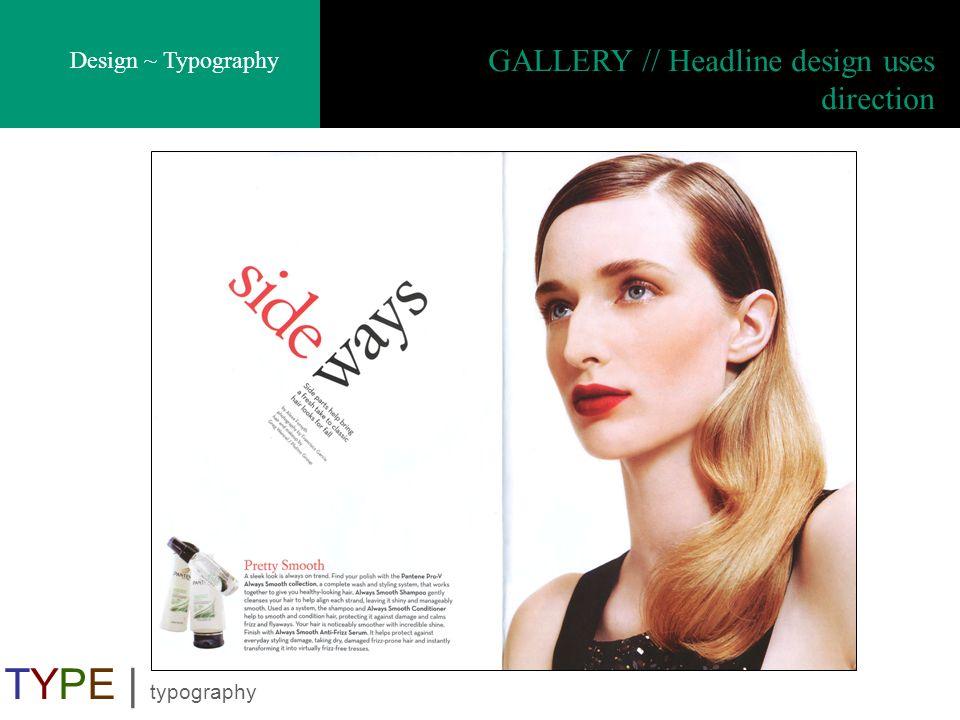 Design ~ Typography TYPE | typography GALLERY // Headline design uses direction