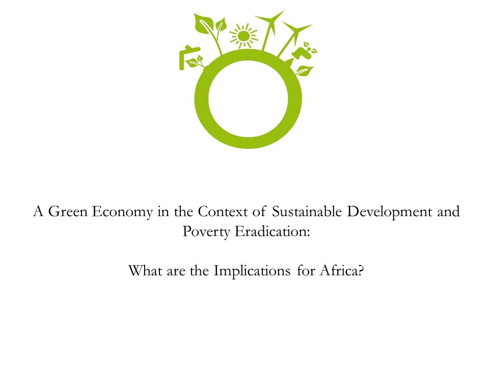 A Green Economy in the Context of Sustainable Development and Poverty Eradication: What are the Implications for Africa?