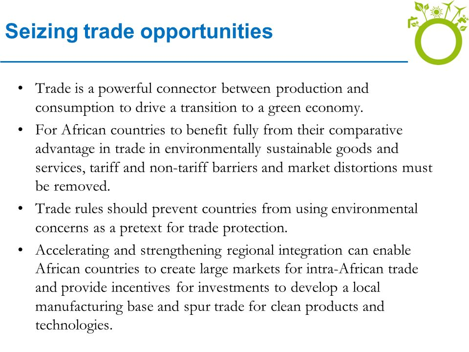 Seizing trade opportunities Trade is a powerful connector between production and consumption to drive a transition to a green economy.