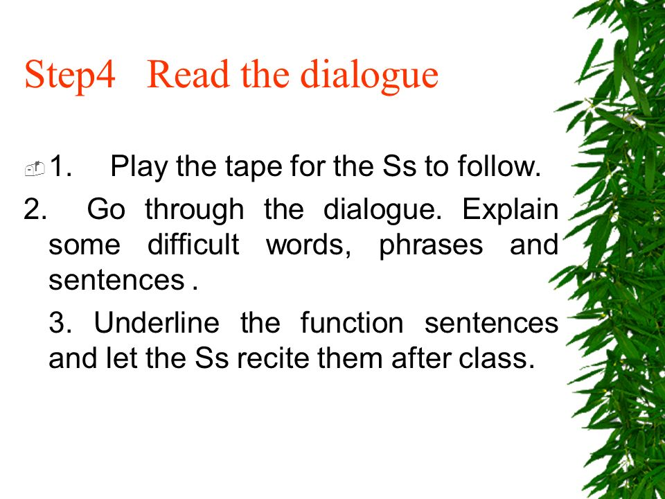 Spep3 Listen to the dialogue Play the tape for the Ss, then ask some questions about the dialogue.