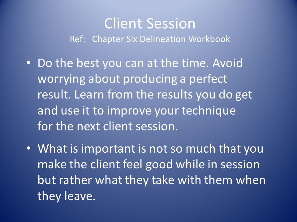 Client Session Ref: Chapter Six Delineation Workbook Do the best you can at the time.