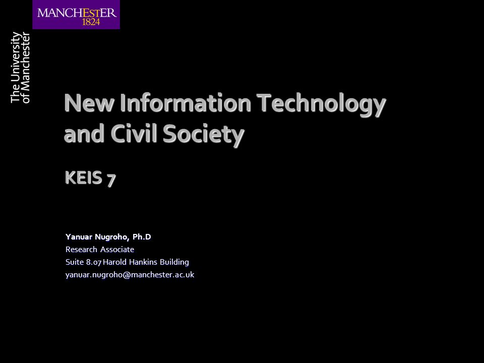 New Information Technology and Civil Society Yanuar Nugroho, Ph.D Research Associate Suite 8.07 Harold Hankins Building yanuar.nugroho@manchester.ac.u