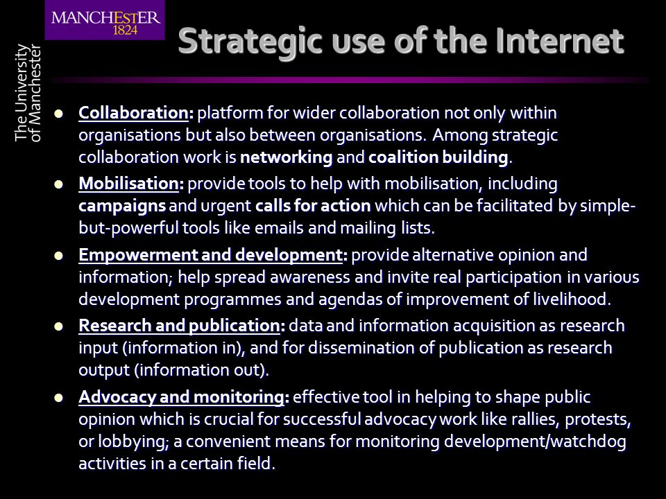 Strategic use of the Internet Collaboration: platform for wider collaboration not only within organisations but also between organisations. Among stra