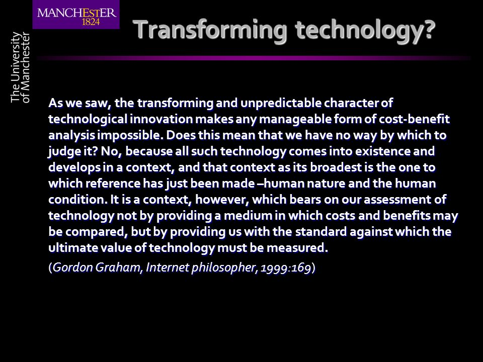Transforming technology? As we saw, the transforming and unpredictable character of technological innovation makes any manageable form of cost-benefit