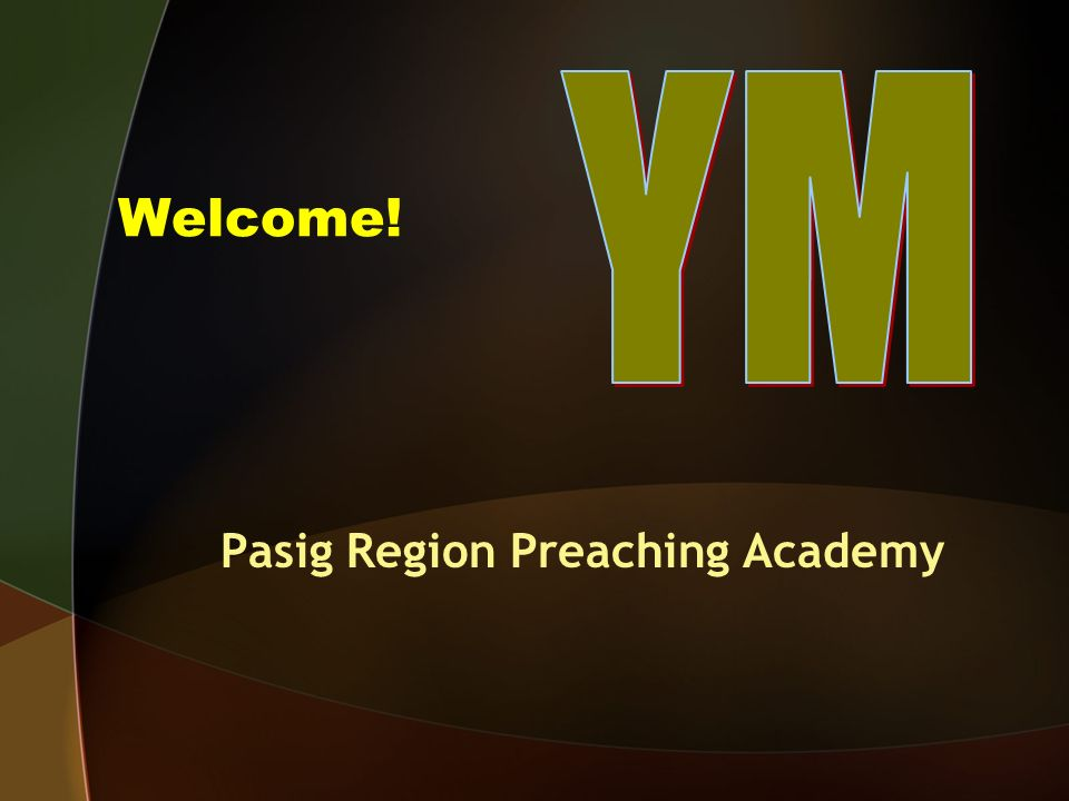 Welcome! Pasig Region Preaching Academy