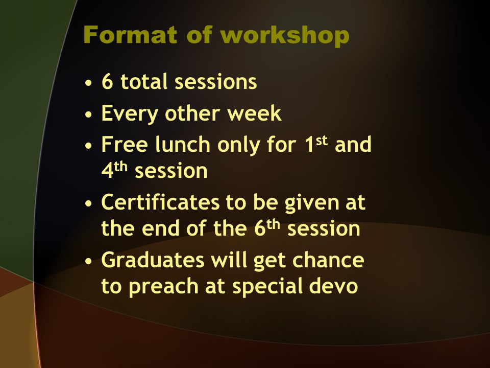 Format of workshop 6 total sessions Every other week Free lunch only for 1 st and 4 th session Certificates to be given at the end of the 6 th session