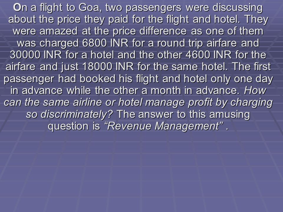 On a flight to Goa, two passengers were discussing about the price they paid for the flight and hotel.