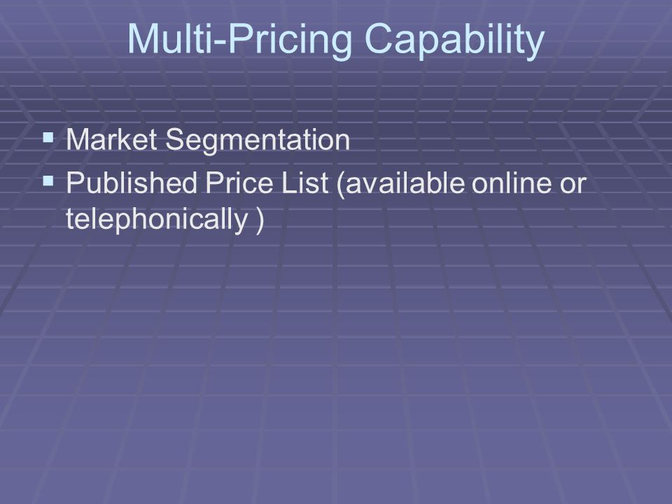 Multi-Pricing Capability Market Segmentation Published Price List (available online or telephonically )